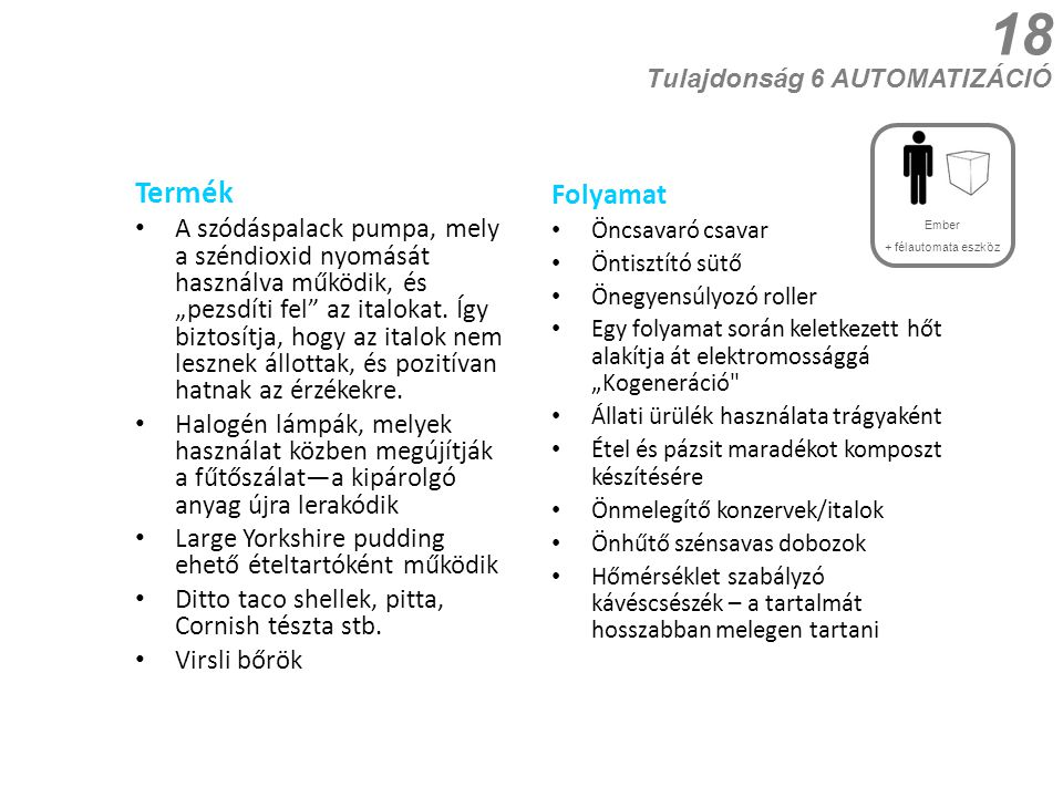 18 Tulajdonság 6 AUTOMATIZÁCIÓ. Ember. + félautomata eszköz. Termék.