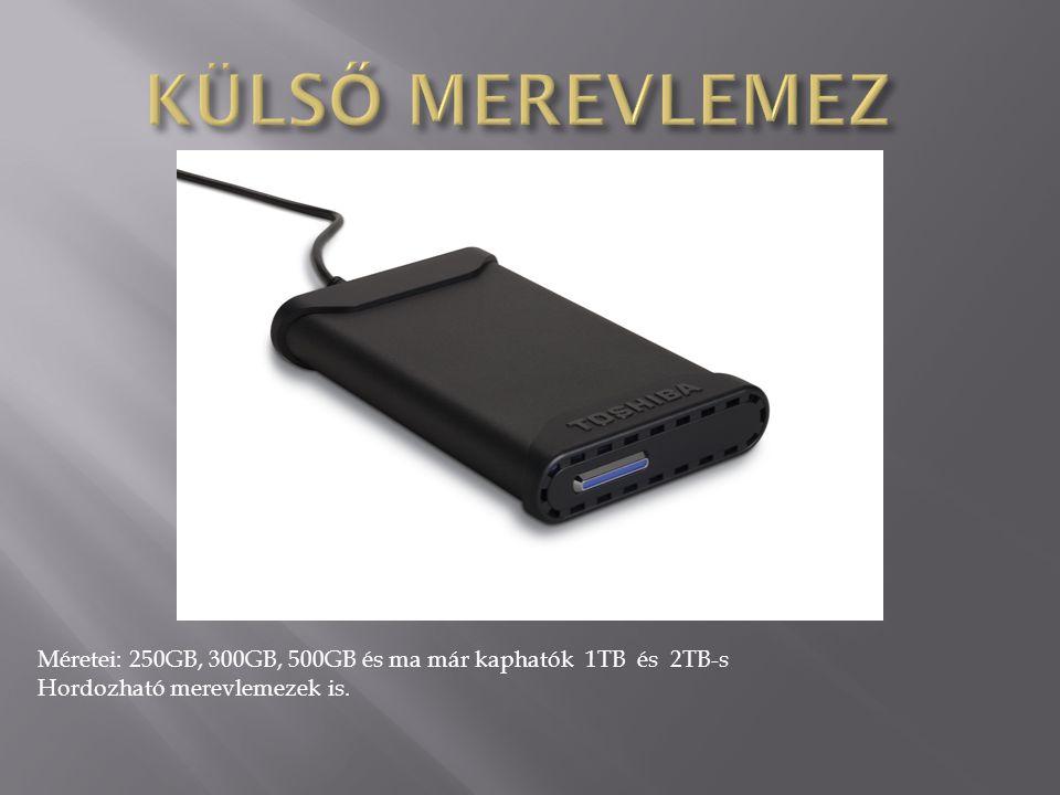 KÜLSŐ MEREVLEMEZ Méretei: 250GB, 300GB, 500GB és ma már kaphatók 1TB és 2TB-s.