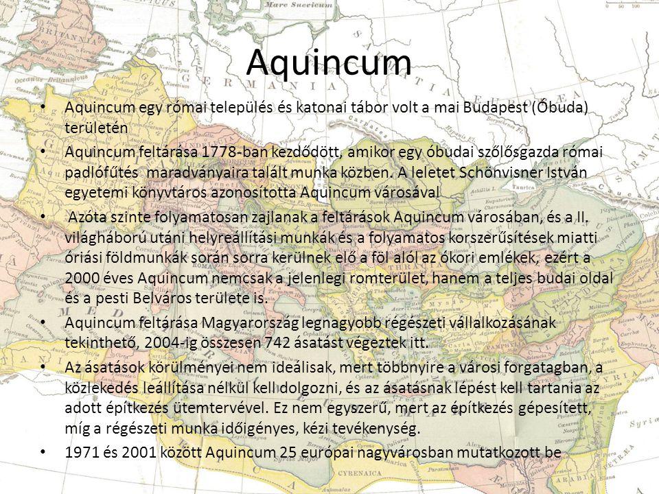 Aquincum Aquincum egy római település és katonai tábor volt a mai Budapest (Óbuda) területén.