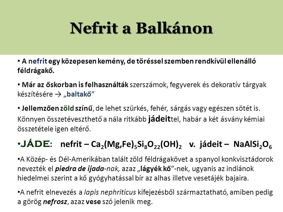 Nefrit a Balkánon A nefrit egy közepesen kemény, de töréssel szemben rendkívül ellenálló féldrágakő.