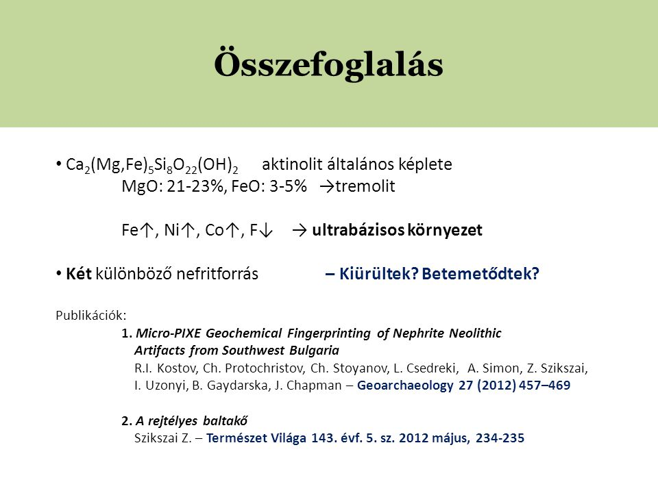 Összefoglalás Ca2(Mg,Fe)5Si8O22(OH)2 aktinolit általános képlete