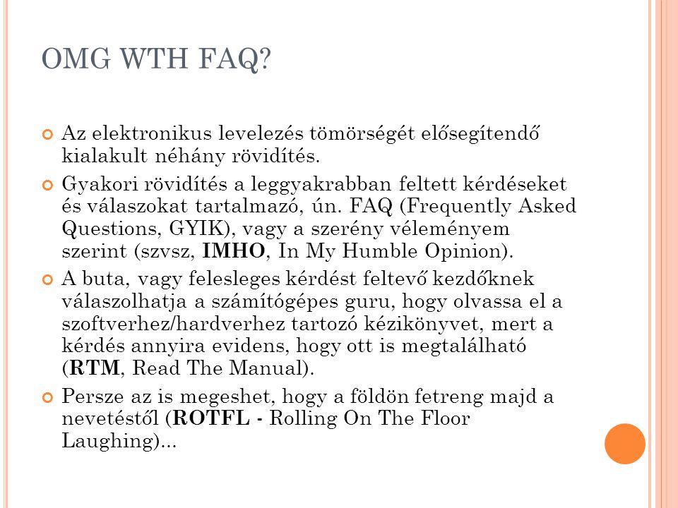 OMG WTH FAQ Az elektronikus levelezés tömörségét elősegítendő kialakult néhány rövidítés.
