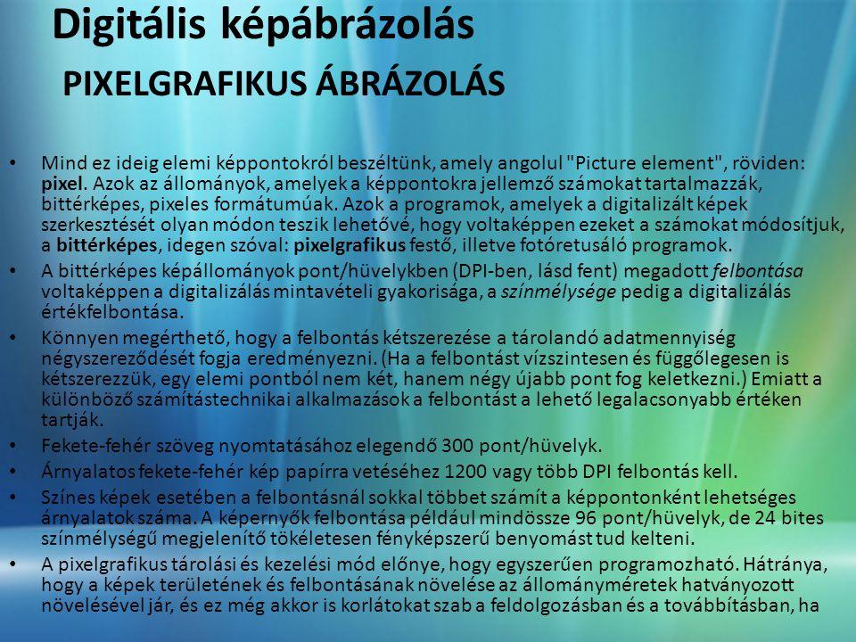 Digitális képábrázolás PIXELGRAFIKUS ÁBRÁZOLÁS
