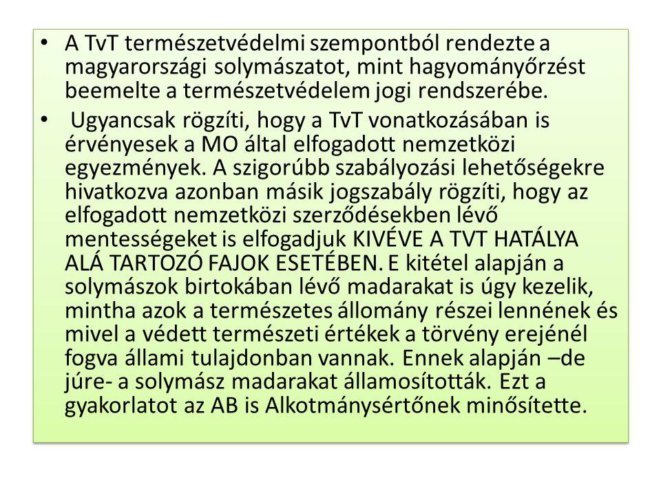 A TvT természetvédelmi szempontból rendezte a magyarországi solymászatot, mint hagyományőrzést beemelte a természetvédelem jogi rendszerébe.