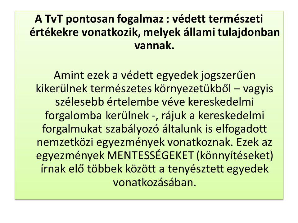 A TvT pontosan fogalmaz : védett természeti értékekre vonatkozik, melyek állami tulajdonban vannak.