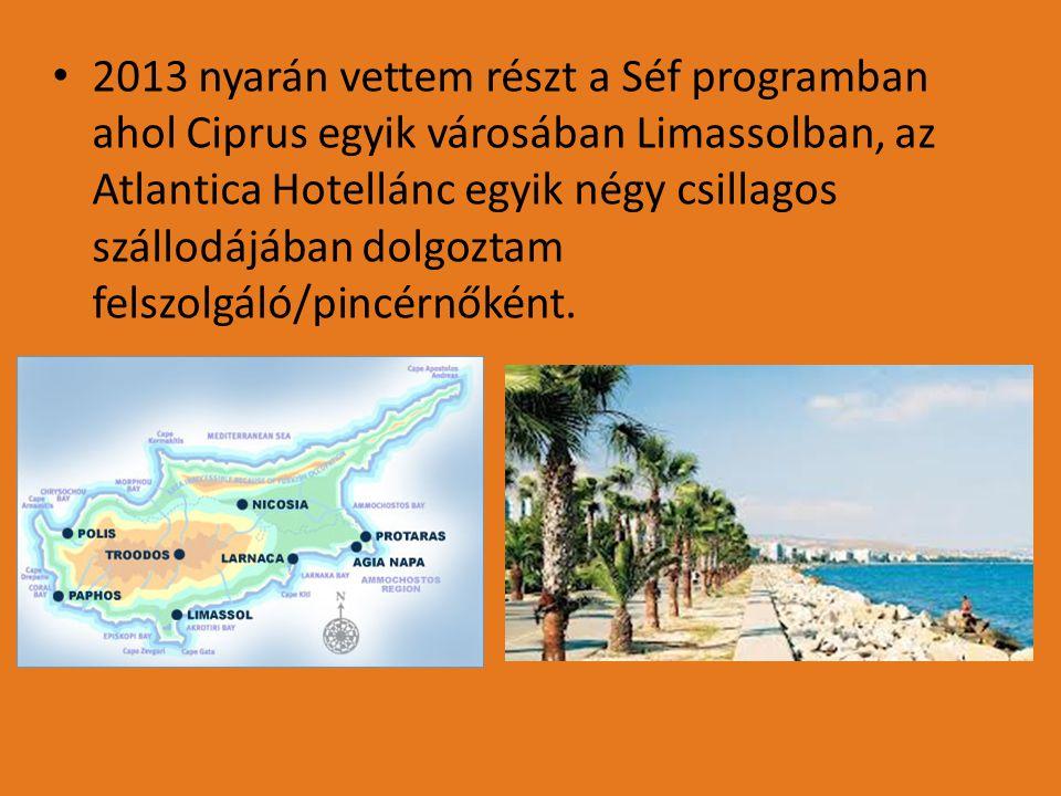 2013 nyarán vettem részt a Séf programban ahol Ciprus egyik városában Limassolban, az Atlantica Hotellánc egyik négy csillagos szállodájában dolgoztam felszolgáló/pincérnőként.