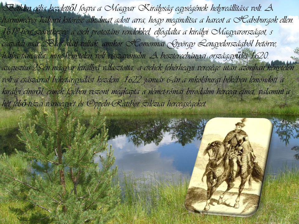 Bethlen célja kezdettől fogva a Magyar Királyság egységének helyreállítása volt.