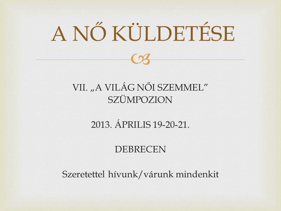 """A NŐ KÜLDETÉSE VII. """"A VILÁG NŐI SZEMMEL SZÜMPOZION 2013."""