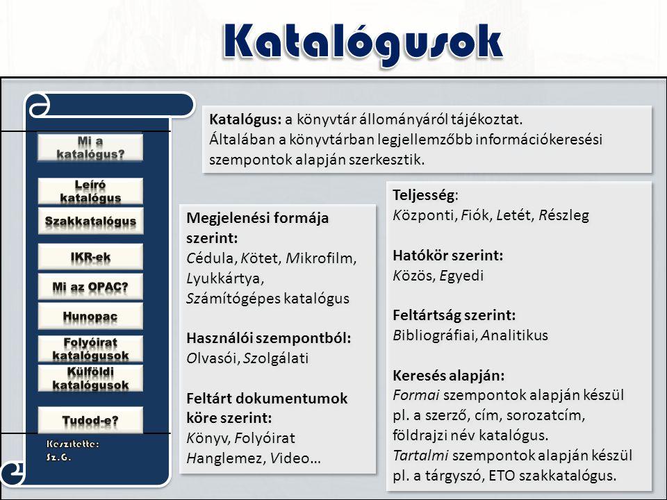 Katalógus: a könyvtár állományáról tájékoztat.