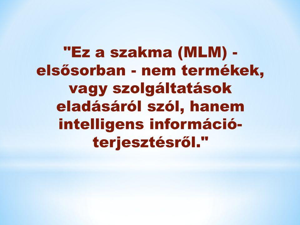 Ez a szakma (MLM) - elsősorban - nem termékek, vagy szolgáltatások eladásáról szól, hanem intelligens információ- terjesztésről.