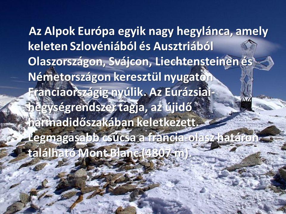 Az Alpok Európa egyik nagy hegylánca, amely keleten Szlovéniából és Ausztriából Olaszországon, Svájcon, Liechtensteinen és Németországon keresztül nyugaton Franciaországig nyúlik.