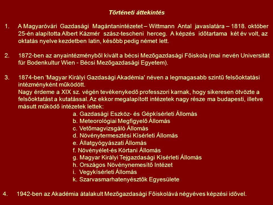 Történeti áttekintés 1. A Magyaróvári Gazdasági Magántanintézetet – Wittmann Antal javaslatára – 1818. október.