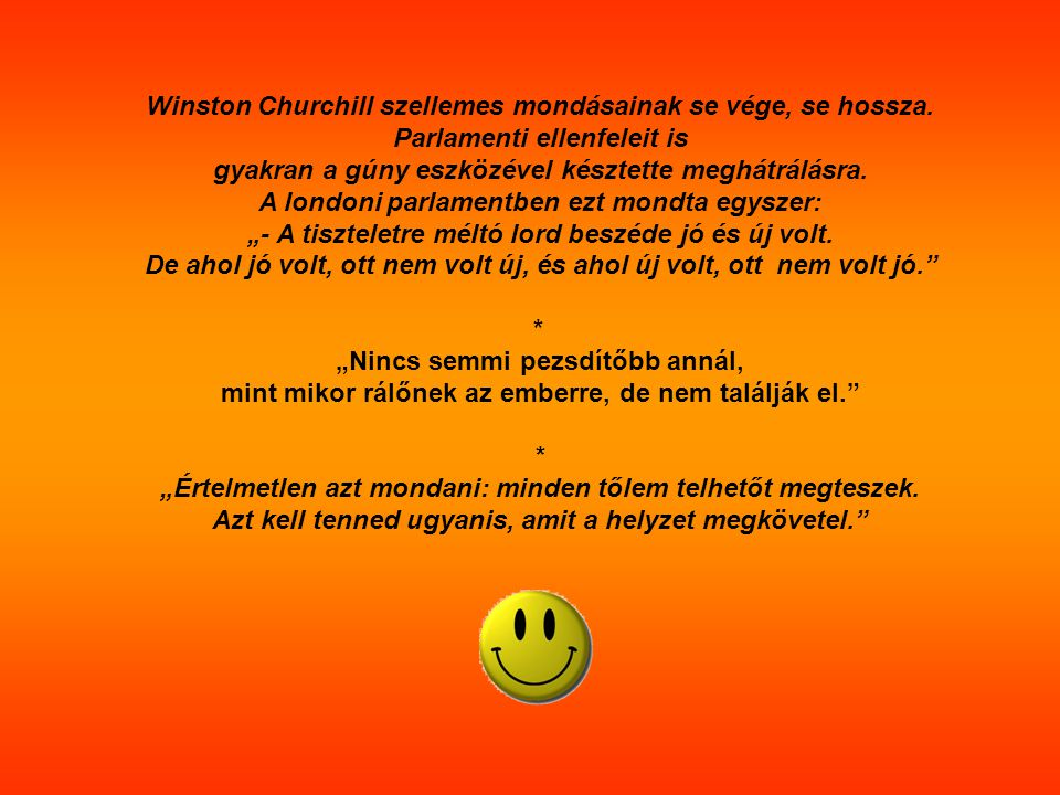 Winston Churchill szellemes mondásainak se vége, se hossza.