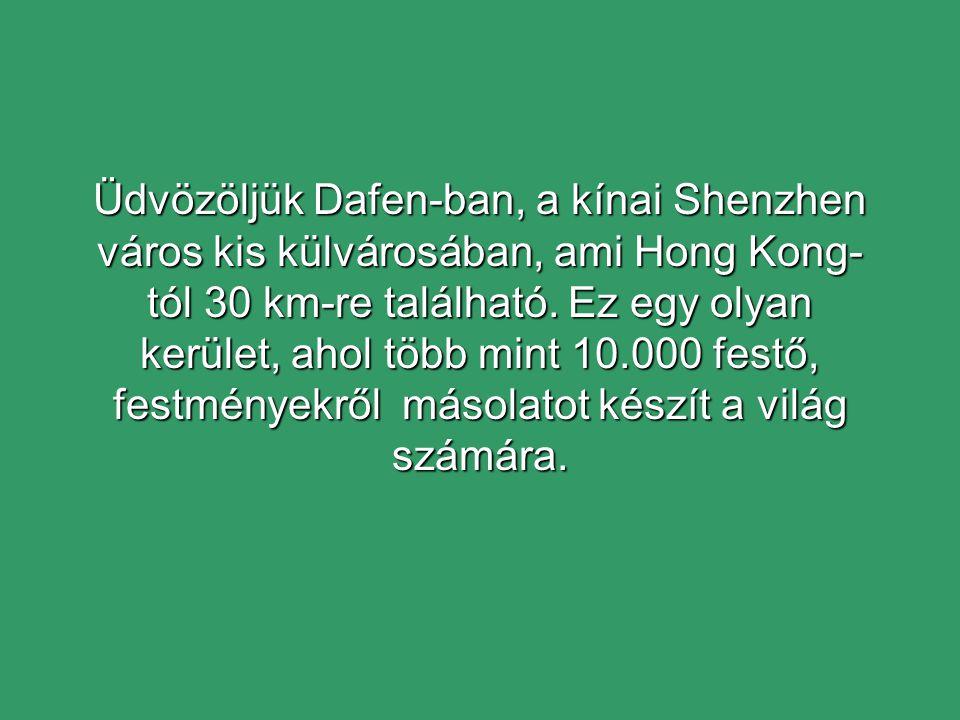 Üdvözöljük Dafen-ban, a kínai Shenzhen város kis külvárosában, ami Hong Kong-tól 30 km-re található.