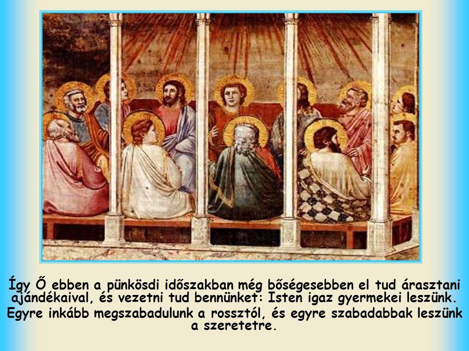 Így Ő ebben a pünkösdi időszakban még bőségesebben el tud árasztani ajándékaival, és vezetni tud bennünket: Isten igaz gyermekei leszünk.