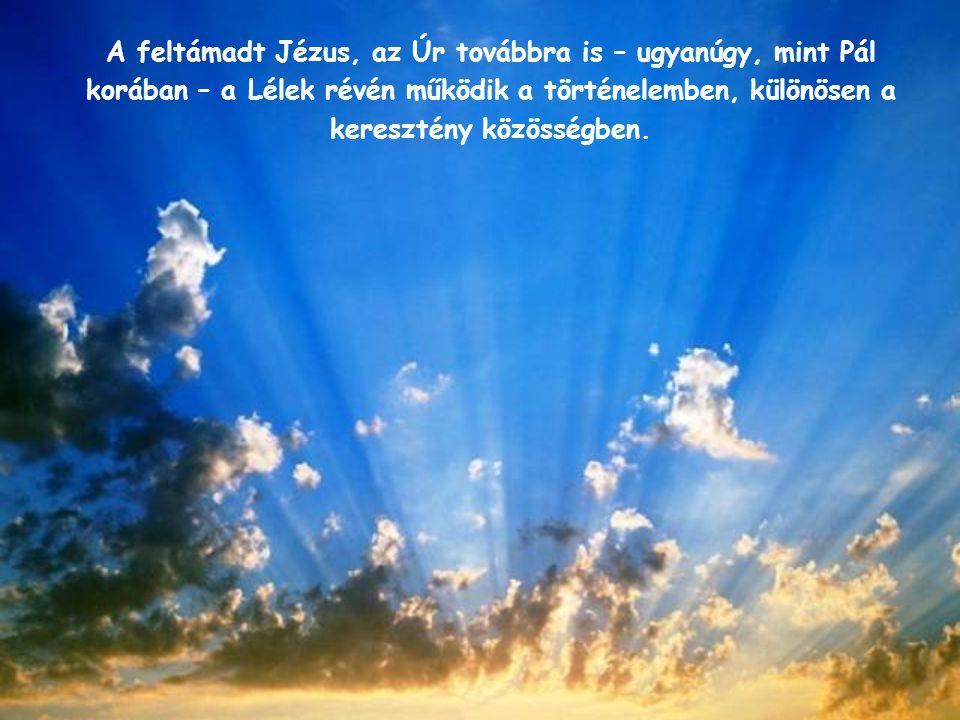 A feltámadt Jézus, az Úr továbbra is – ugyanúgy, mint Pál korában – a Lélek révén működik a történelemben, különösen a keresztény közösségben.