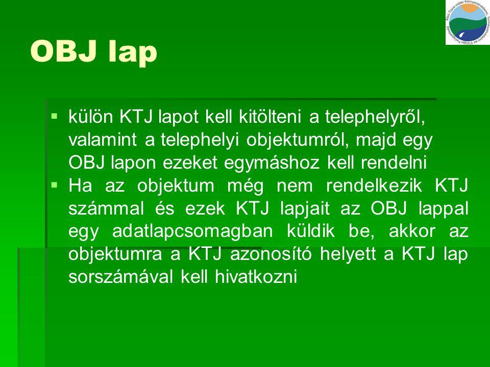 OBJ lap külön KTJ lapot kell kitölteni a telephelyről, valamint a telephelyi objektumról, majd egy OBJ lapon ezeket egymáshoz kell rendelni.