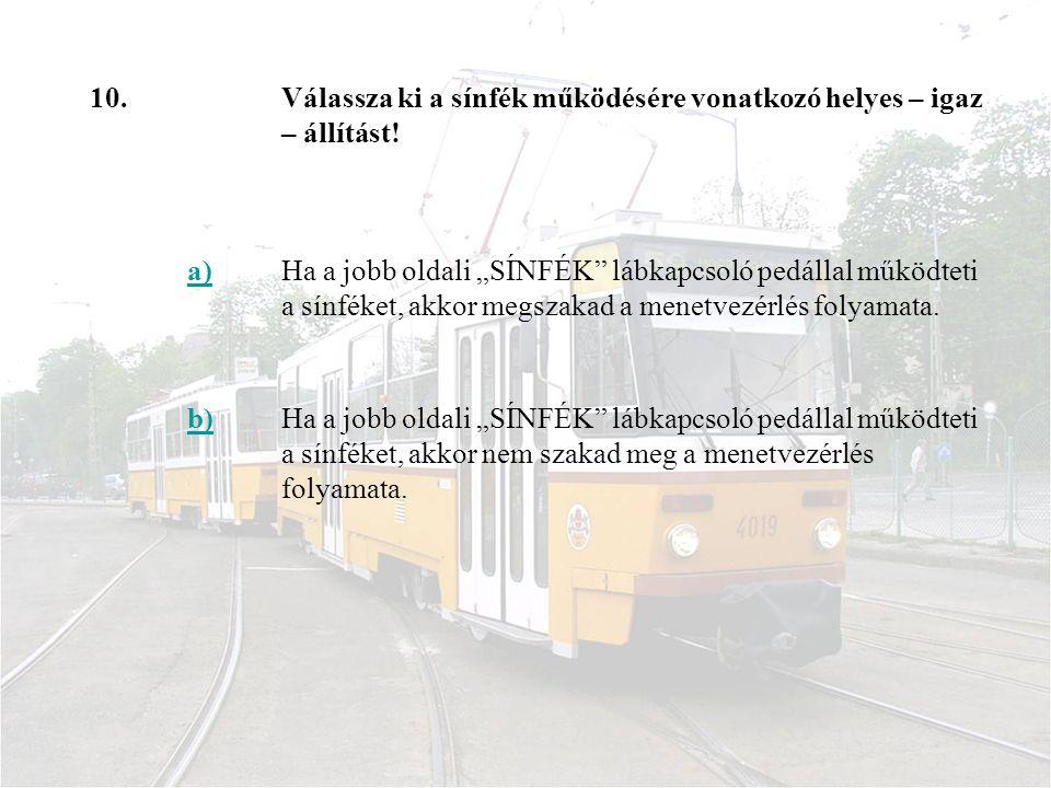 10. Válassza ki a sínfék működésére vonatkozó helyes – igaz – állítást! a)