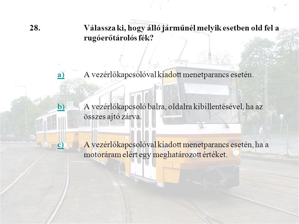 28. Válassza ki, hogy álló járműnél melyik esetben old fel a rugóerőtárolós fék a) A vezérlőkapcsolóval kiadott menetparancs esetén.