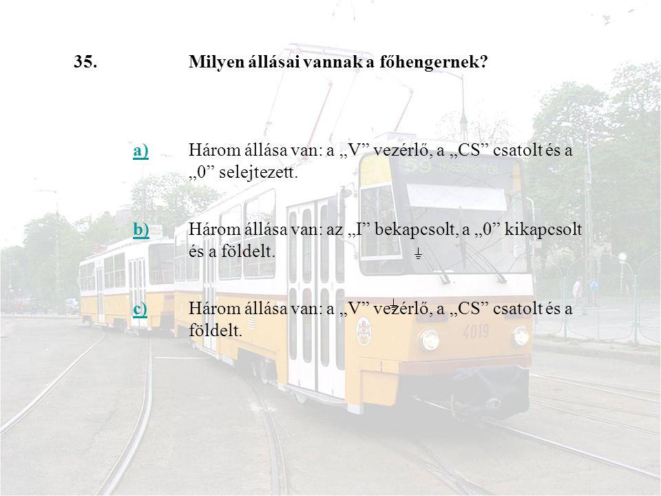 """35. Milyen állásai vannak a főhengernek a) Három állása van: a """"V vezérlő, a """"CS csatolt és a """"0 selejtezett."""