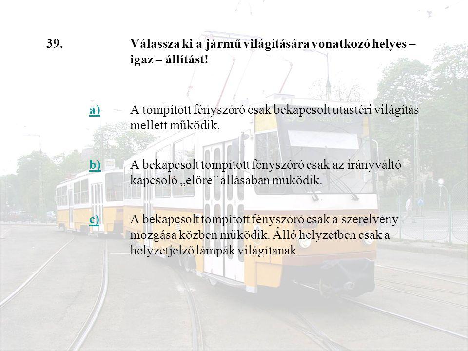 39. Válassza ki a jármű világítására vonatkozó helyes – igaz – állítást! a)