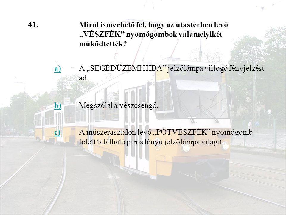 """41. Miről ismerhető fel, hogy az utastérben lévő """"VÉSZFÉK nyomógombok valamelyikét működtették a)"""