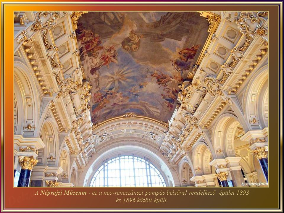 A Néprajzi Múzeum - ez a neo-reneszánszi pompás belsővel rendelkező épület 1893 és 1896 között épült.