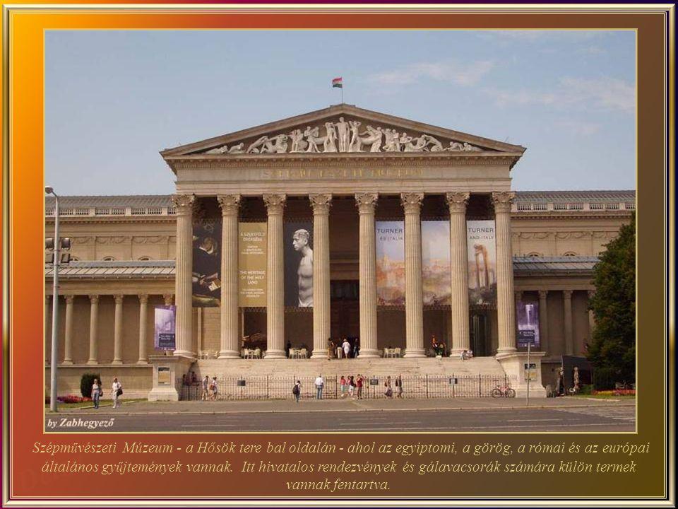 Szépművészeti Múzeum - a Hősök tere bal oldalán - ahol az egyiptomi, a görög, a római és az európai általános gyűjtemények vannak.