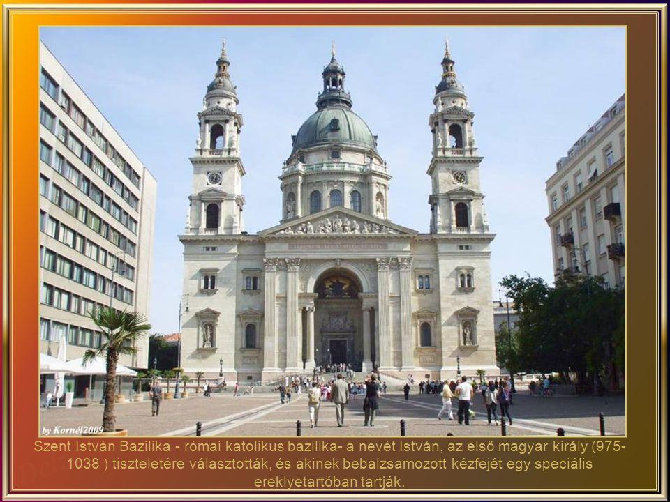 Szent István Bazilika - római katolikus bazilika- a nevét István, az első magyar király (975-1038 ) tiszteletére választották, és akinek bebalzsamozott kézfejét egy speciális ereklyetartóban tartják.