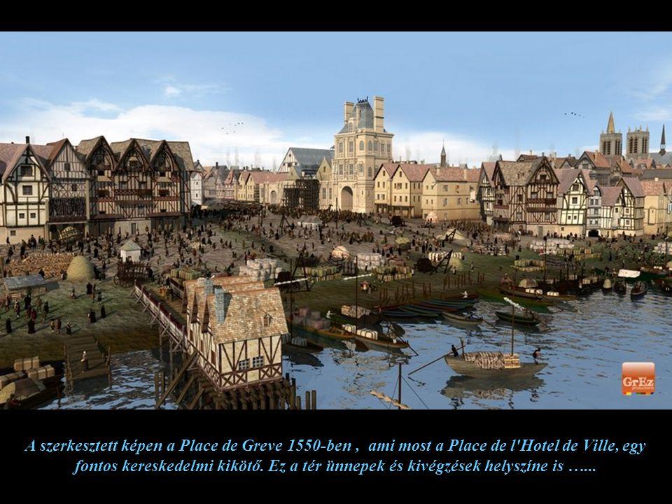 A szerkesztett képen a Place de Greve 1550-ben , ami most a Place de l Hotel de Ville, egy fontos kereskedelmi kikötő.