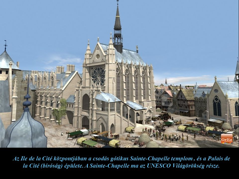 Az Ile de la Cité központjában a csodás gótikus Sainte-Chapelle templom , és a Palais de la Cité (bíróság) épülete.