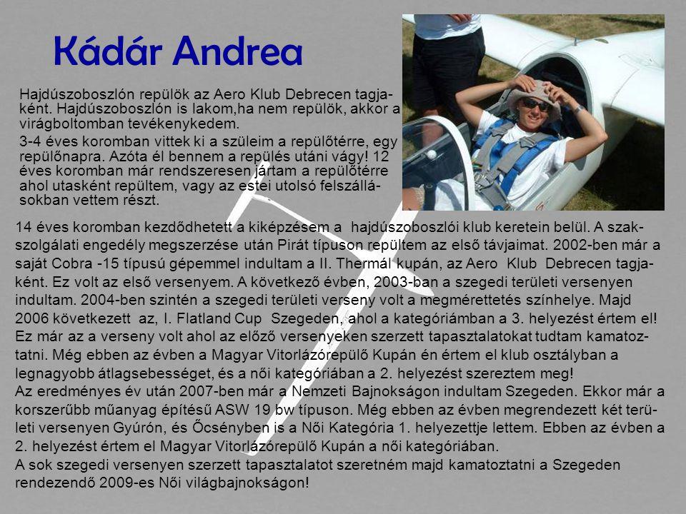 Kádár Andrea Hajdúszoboszlón repülök az Aero Klub Debrecen tagja-ként. Hajdúszoboszlón is lakom,ha nem repülök, akkor a virágboltomban tevékenykedem.