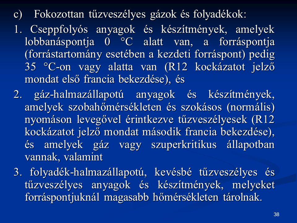 c) Fokozottan tűzveszélyes gázok és folyadékok: