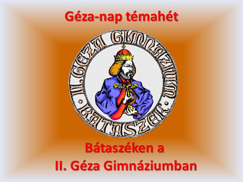 Géza-nap témahét Bátaszéken a II. Géza Gimnáziumban