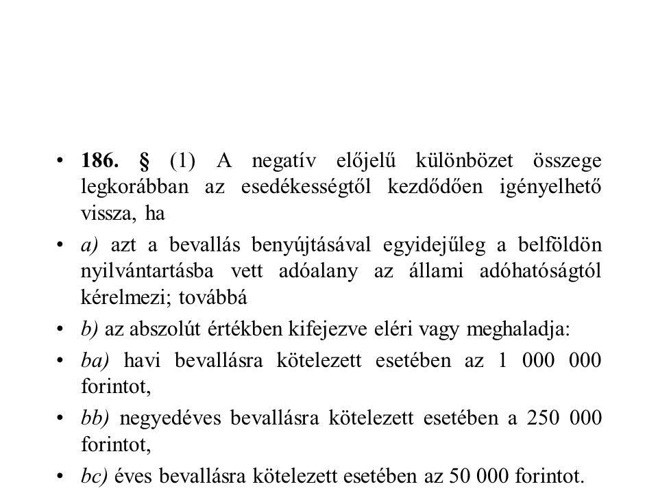 186. § (1) A negatív előjelű különbözet összege legkorábban az esedékességtől kezdődően igényelhető vissza, ha