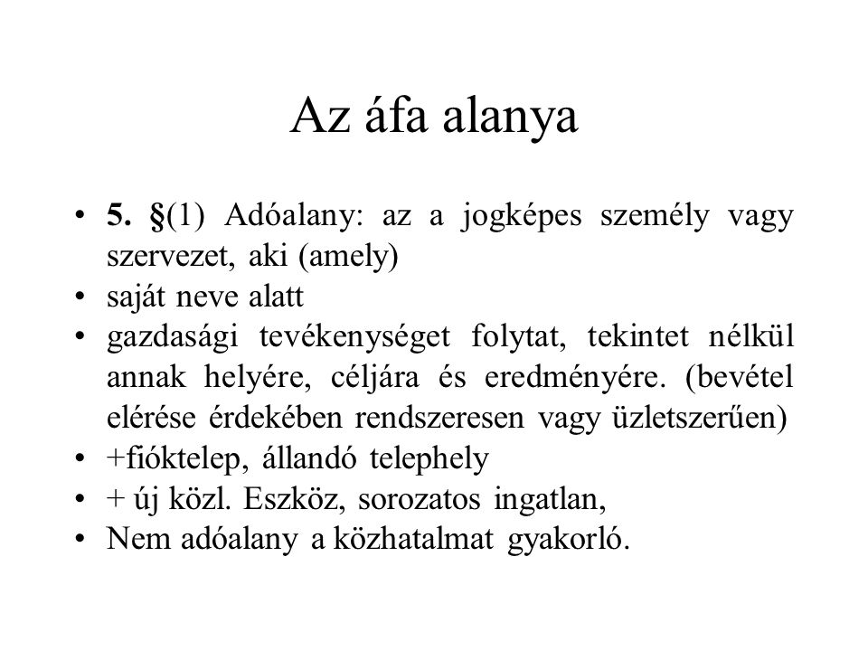 Az áfa alanya 5. §(1) Adóalany: az a jogképes személy vagy szervezet, aki (amely) saját neve alatt.