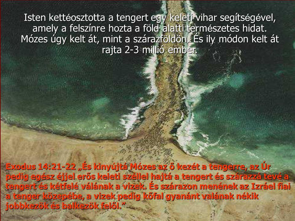 Isten kettéosztotta a tengert egy keleti vihar segítségével, amely a felszínre hozta a föld alatti természetes hidat. Mózes úgy kelt át, mint a szárazföldön. És ily módon kelt át rajta 2-3 millió ember.