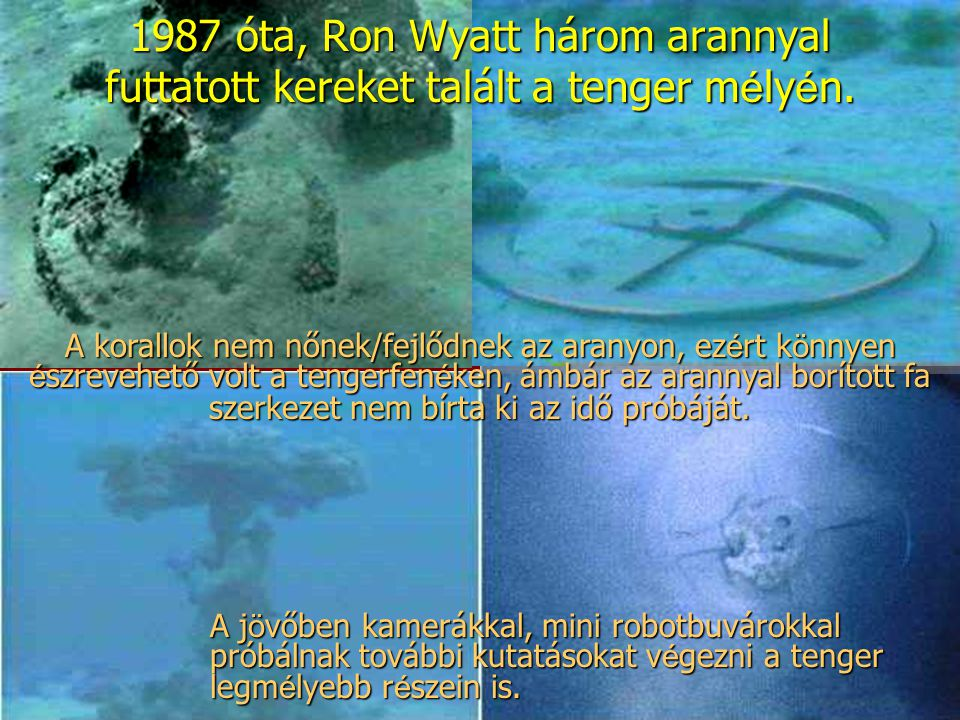 1987 óta, Ron Wyatt három arannyal futtatott kereket talált a tenger mélyén.