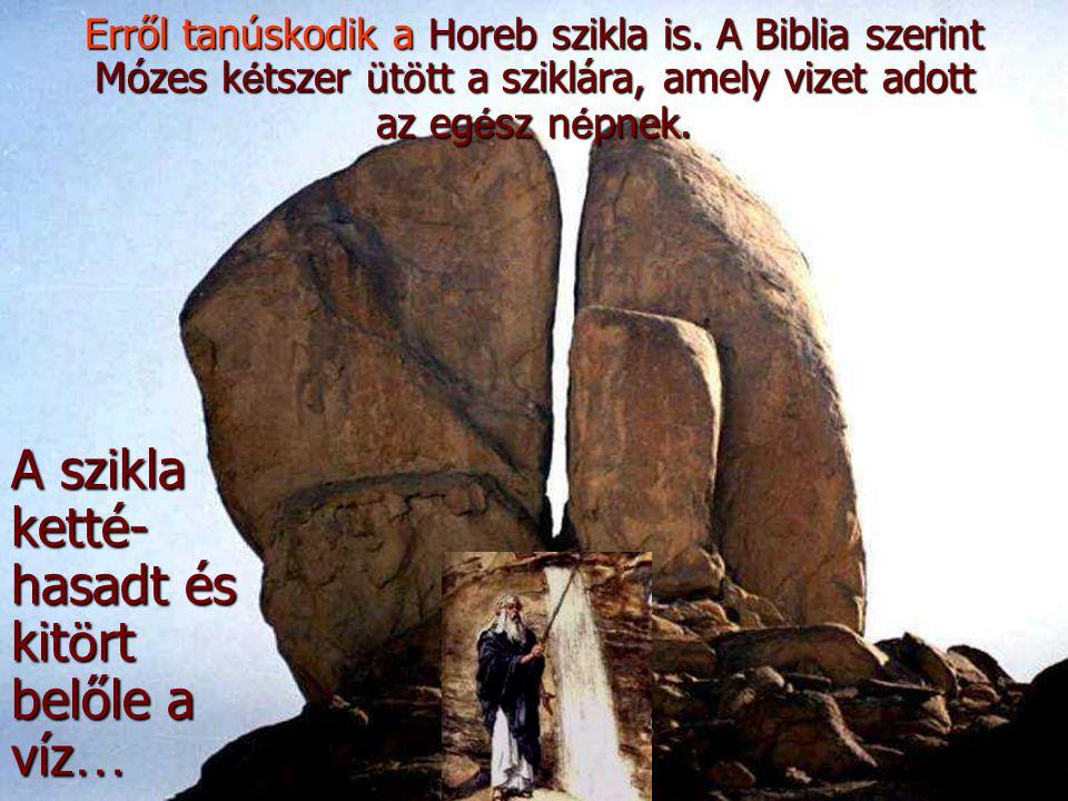 A szikla ketté-hasadt és kitört belőle a víz…