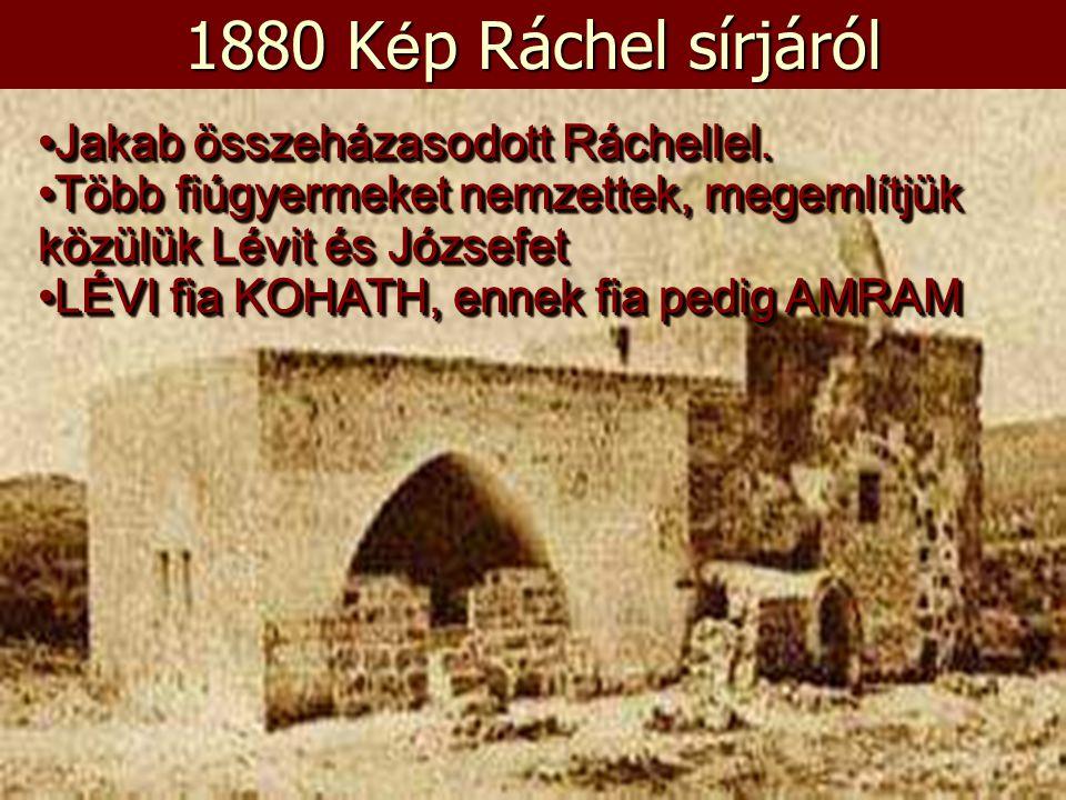 1880 Kép Ráchel sírjáról Jakab összeházasodott Ráchellel.