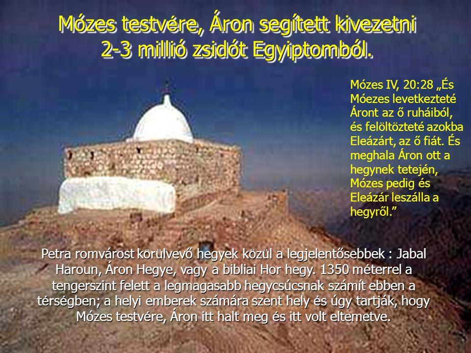 Mózes testvére, Áron segített kivezetni 2-3 millió zsidót Egyiptomból.