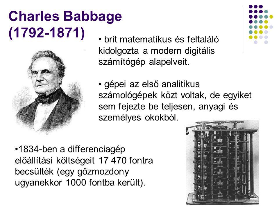 Charles Babbage (1792-1871) brit matematikus és feltaláló kidolgozta a modern digitális számítógép alapelveit.
