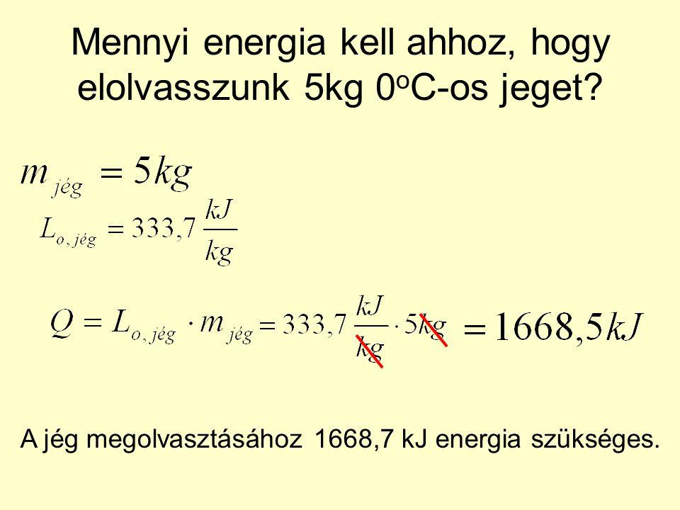 Mennyi energia kell ahhoz, hogy elolvasszunk 5kg 0oC-os jeget