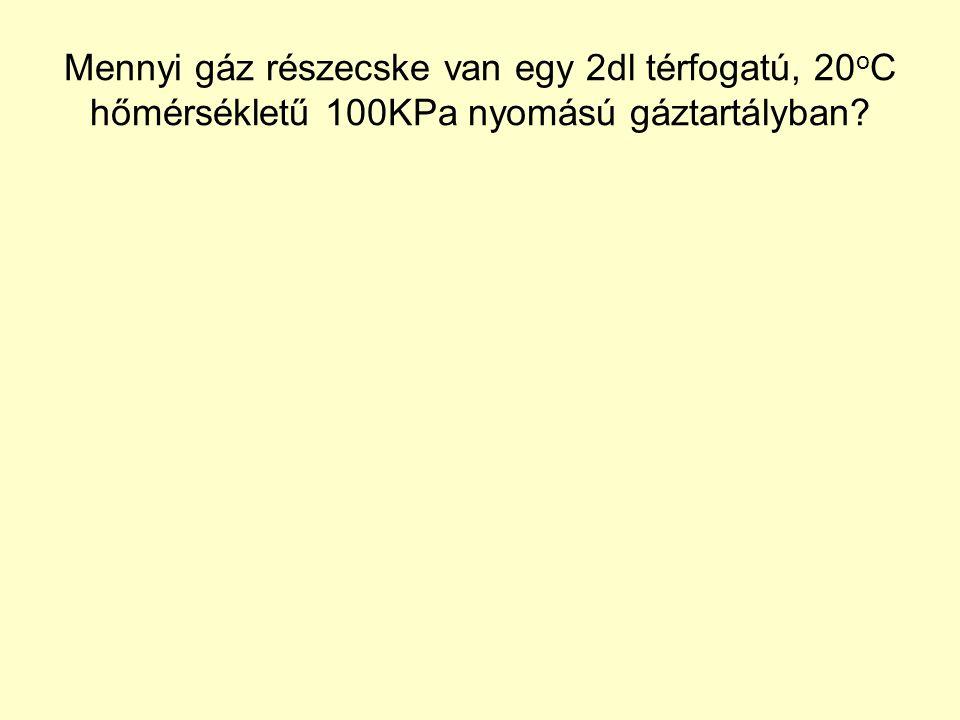 Mennyi gáz részecske van egy 2dl térfogatú, 20oC hőmérsékletű 100KPa nyomású gáztartályban