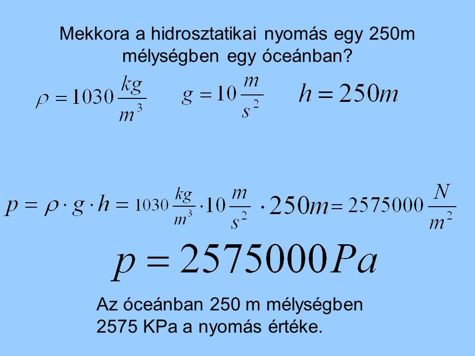 Mekkora a hidrosztatikai nyomás egy 250m mélységben egy óceánban