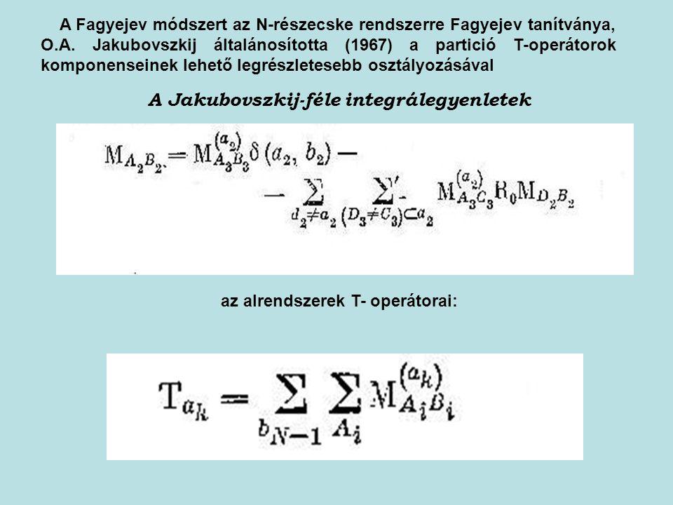 A Jakubovszkij-féle integrálegyenletek az alrendszerek T- operátorai:
