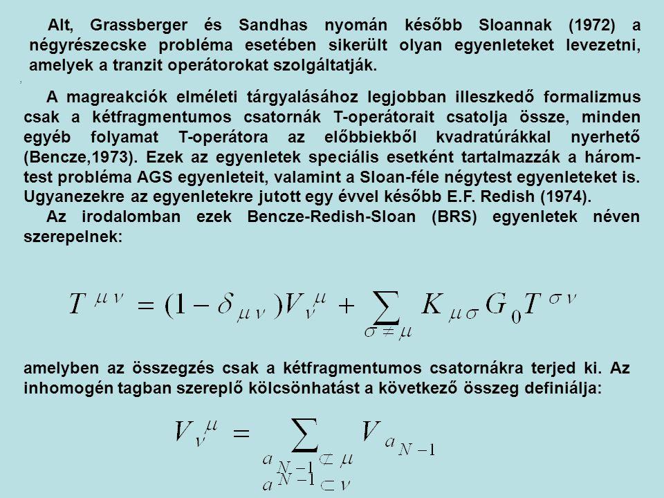 Alt, Grassberger és Sandhas nyomán később Sloannak (1972) a négyrészecske probléma esetében sikerült olyan egyenleteket levezetni, amelyek a tranzit operátorokat szolgáltatják.