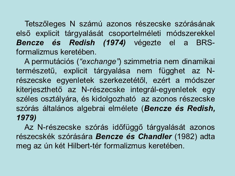 Tetszőleges N számú azonos részecske szórásának első explicit tárgyalását csoportelméleti módszerekkel Bencze és Redish (1974) végezte el a BRS-formalizmus keretében.
