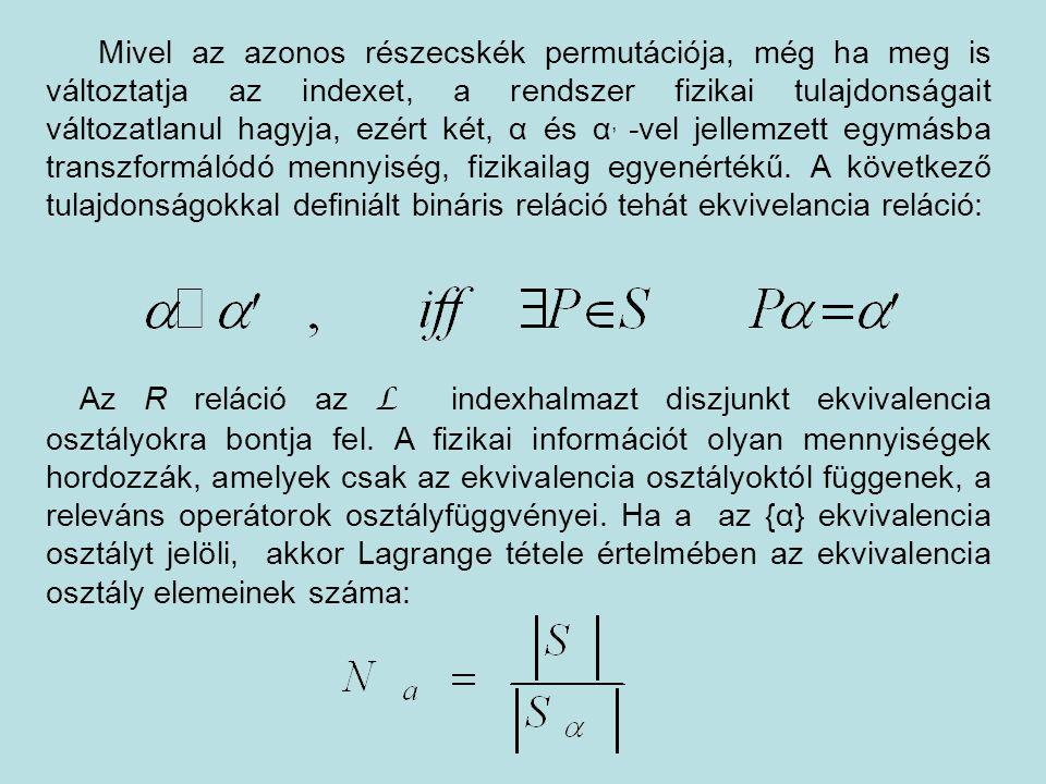 Mivel az azonos részecskék permutációja, még ha meg is változtatja az indexet, a rendszer fizikai tulajdonságait változatlanul hagyja, ezért két, α és α, -vel jellemzett egymásba transzformálódó mennyiség, fizikailag egyenértékű. A következő tulajdonságokkal definiált bináris reláció tehát ekvivelancia reláció: