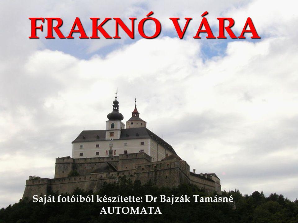FRAKNÓ VÁRA Saját fotóiból készítette: Dr Bajzák Tamásné AUTOMATA